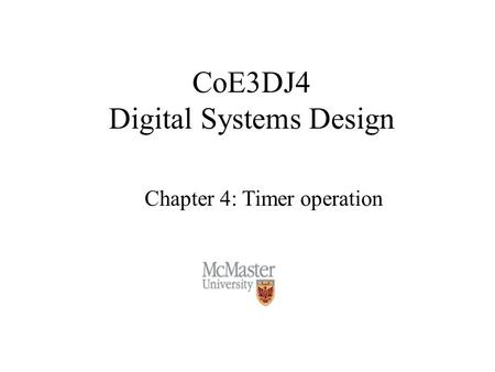 CoE3DJ4 Digital Systems Design Chapter 4: Timer operation.