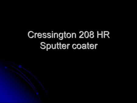 Cressington 208 HR Sputter coater