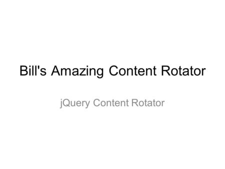 Bill's Amazing Content Rotator jQuery Content Rotator.