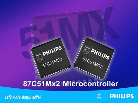 PS - 87C51Mx2 - SLS-1 Philips Semiconductors 87C51Mx2 Microcontroller.