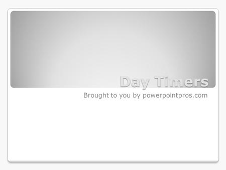 Day Timers Brought to you by powerpointpros.com. 1-Day Timer Time's Up!