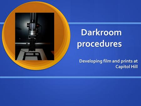 Darkroom procedures Developing film and prints at Capitol Hill.