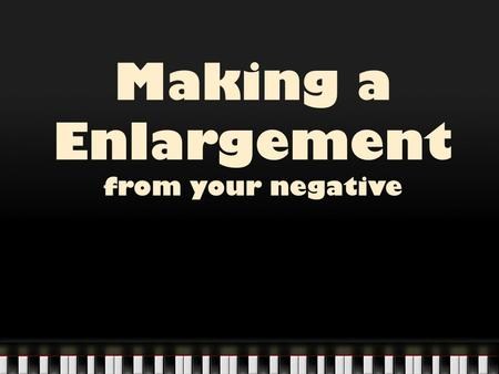 Making a Enlargement from your negative. Making an Enlargement Part Two: Correct Exposure: Test Strips & Final Print.