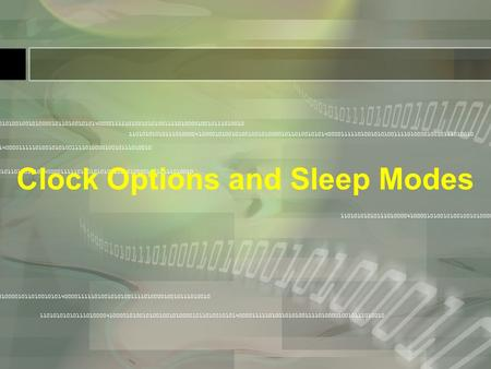 Clock Options and Sleep Modes. Clock Sources Flash Fuse bits can be programmed to choose one of the following Clock sources: 1. External RC Osc. f = 1/(3RC).
