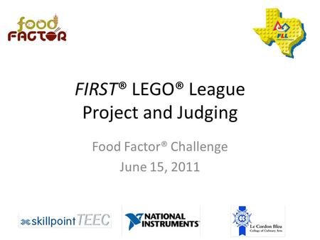 FIRST® LEGO® League Project and Judging Food Factor® Challenge June 15, 2011.