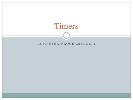 COMPUTER PROGRAMMING 2 Timers. Game Idea: Mob Reaction Timer Use a timer variable to keep track of time and a variable for each player to measure the.