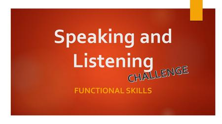 Speaking and Listening FUNCTIONAL SKILLS. L.Hermitage 2015 Today's Lesson Aim  To discuss the possible outcomes of a scenario Objectives  All students.