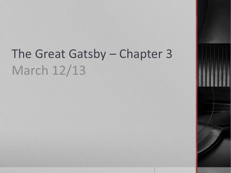 The Great Gatsby – Chapter 3 March 12/13.  When you walk in…  Get out a book, a piece of paper and a pen/pencil  Today we are going to…  Demonstrate.