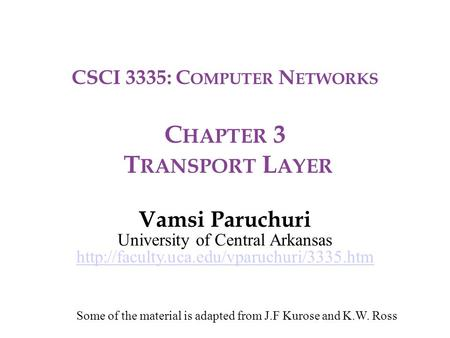 CSCI 3335: C OMPUTER N ETWORKS C HAPTER 3 T RANSPORT L AYER Vamsi Paruchuri University of Central Arkansas  Some.
