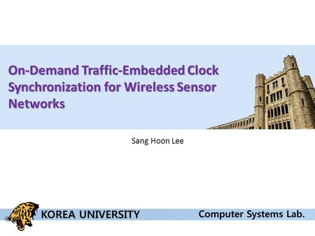 On-Demand Traffic-Embedded Clock Synchronization for Wireless Sensor Networks Sang Hoon Lee.
