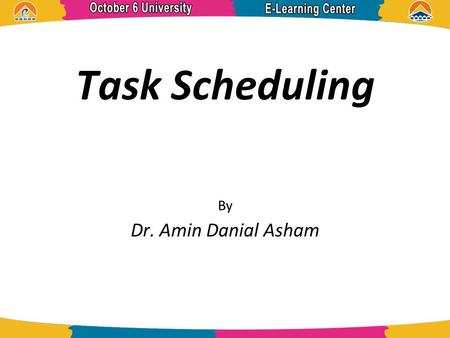 Task Scheduling By Dr. Amin Danial Asham. References Real-time Systems Theory and Practice. By Rajib mall.