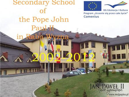 Secondary School of the Pope John Paul II in Raba Wyzna 2002-2012.