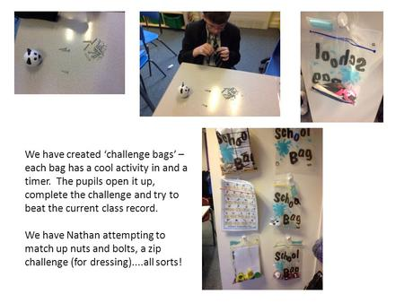 We have created 'challenge bags' – each bag has a cool activity in and a timer. The pupils open it up, complete the challenge and try to beat the current.