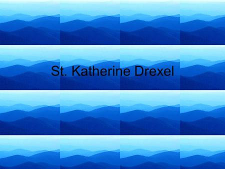 St. Katherine Drexel. Story of my name My parents chose Katherine because they liked it. They liked Suzanne because my aunt was going to be named Suzanne,
