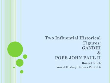 Two Influential Historical Figures: GANDHI & POPE JOHN PAUL II Rachel Linch World History Honors Period 5.