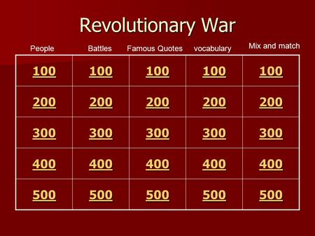 Revolutionary War 100 200 300 400 500 People Mix and match vocabularyFamous QuotesBattles.