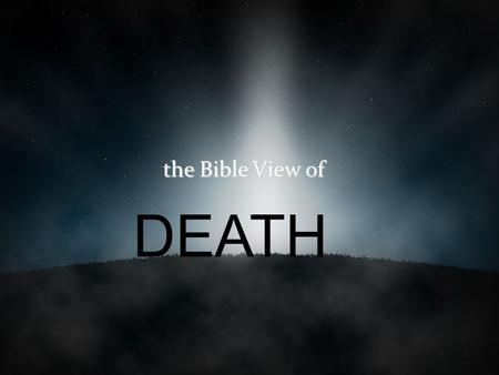 The Bible View of DEATH. WHAT IS DEATH? THE SEPARATION OF SPIRIT 26 For just as the body without the spirit is dead, so also faith without works is dead.