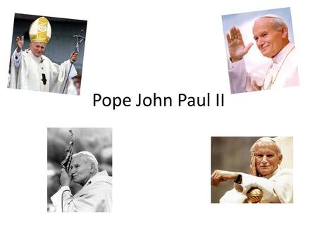 Pope John Paul II. Early Life Pope John Paul II was born in on the 18 th of May 1920 in Wadowice, Poland. His birth name was Karol Józef Wojtyla. His.