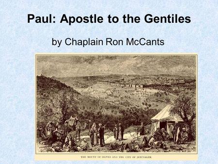 Paul: Apostle to the Gentiles by Chaplain Ron McCants.