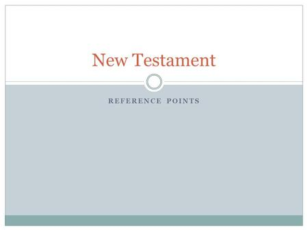 REFERENCE POINTS New Testament. Contents of the New Testament Four Gospels—four accounts of Jesus' life, death, and resurrection. Book of Acts Paul's.