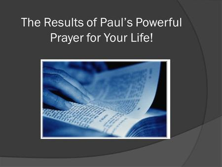 The Results of Paul's Powerful Prayer for Your Life!