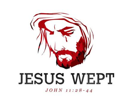 Jesus Christ is the Conqueror of death. John 11:28-44.