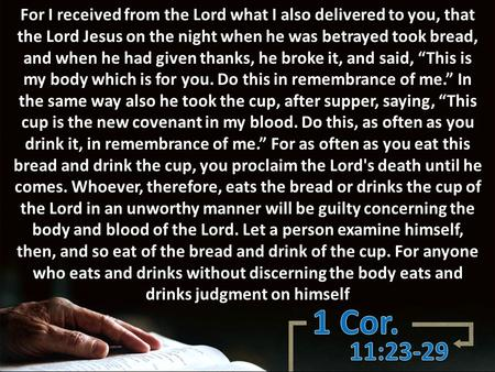 For I received from the Lord what I also delivered to you, that the Lord Jesus on the night when he was betrayed took bread, and when he had given thanks,