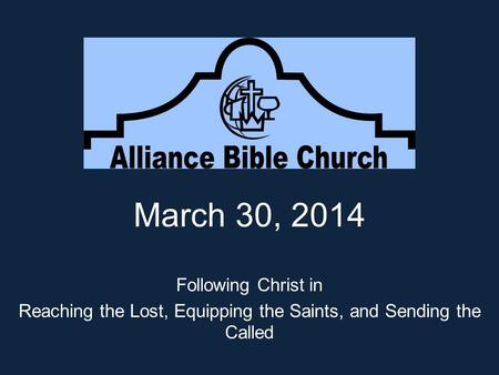 March 30, 2014 Following Christ in Reaching the Lost, Equipping the Saints, and Sending the Called.
