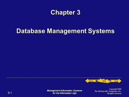 Next Back MAP 3-1 Management Information Systems for the Information Age Copyright 2002 The McGraw-Hill Companies, Inc. All rights reserved Chapter 3 Database.