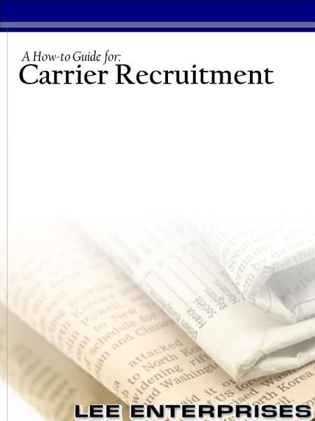 Carrier Recruitment A How-to Guide for:. Carrier Recruitment A How-to Guide for: Overview… The goal of this guide is to introduce resources to the employees.