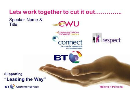 "Customer ServiceMaking it Personal Lets work together to cut it out………….. Speaker Name & Title Supporting ""Leading the Way"""
