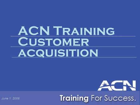 ACN Training Customer acquisition June 1, 2006.  Services  Plans  Service Availability in Your Market  Services  Plans  Service Availability in.