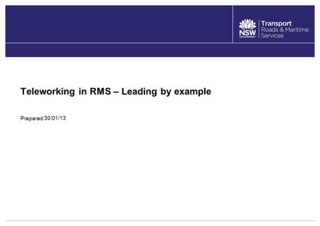 Prepared Teleworking in RMS – Leading by example 30/01/13.