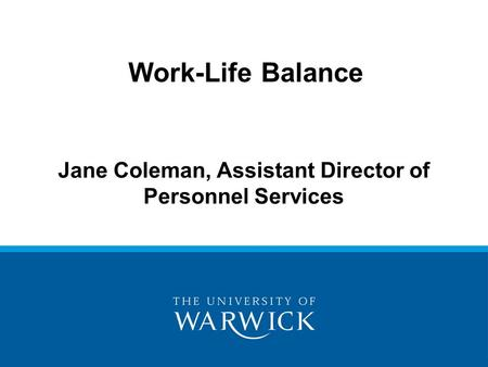 Jane Coleman, Assistant Director of Personnel Services Work-Life Balance.