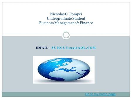 Nicholas C. Pompei Undergraduate Student Business Management & Finance Go to my home page.
