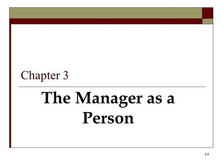 3-1 The Manager as a Person Chapter 3. 3-2 Learning Objectives 1. Define attitudes, including their major components. 2. Discuss the importance of work-related.