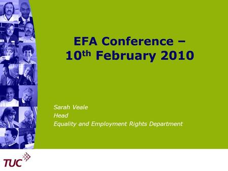 EFA Conference – 10 th February 2010 Sarah Veale Head Equality and Employment Rights Department.
