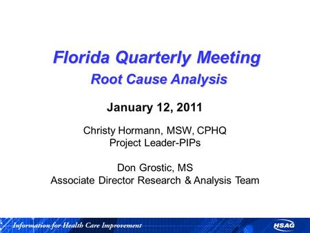 Florida Quarterly Meeting Root Cause Analysis Florida Quarterly Meeting Root Cause Analysis January 12, 2011 Christy Hormann, MSW, CPHQ Project Leader-PIPs.
