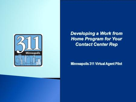 Developing a Work from Home Program for Your Contact Center Rep Minneapolis 311 Virtual Agent Pilot.