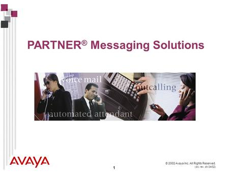 1 © 2002 Avaya Inc. All Rights Reserved. (dc; rev. dk 04/02) PARTNER ® Messaging Solutions.