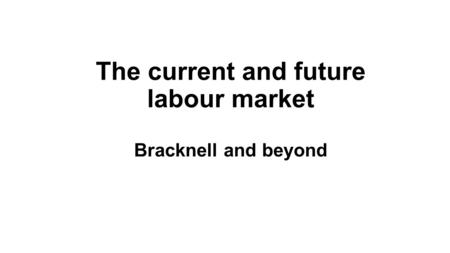 The current and future labour market Bracknell and beyond.