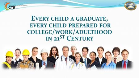 E VERY CHILD A GRADUATE, EVERY CHILD PREPARED FOR COLLEGE / WORK / ADULTHOOD IN 21 ST C ENTURY.