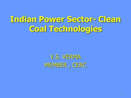 Indian Power Sector- Clean Coal Technologies V.S. VERMA MEMBER, CERC 1.