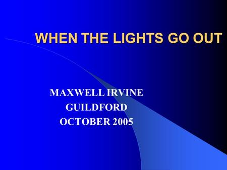 WHEN THE LIGHTS GO OUT MAXWELL IRVINE GUILDFORD OCTOBER 2005.