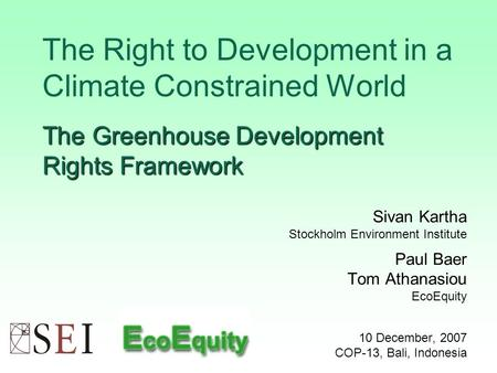 The Greenhouse Development Rights Framework The Right to Development in a Climate Constrained World The Greenhouse Development Rights Framework Sivan Kartha.