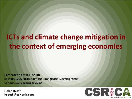 "ICTs and climate change mitigation in the context of emerging economies Presentation at ICTD 2010 Session 1206 ""ICTs, Climate Change and Development"" London,"