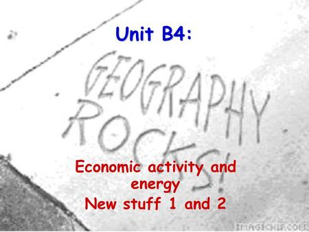 Unit B4: Economic activity and energy New stuff 1 and 2.