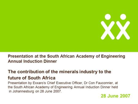 Presentation at the South African Academy of Engineering Annual Induction Dinner The contribution of the minerals industry to the future of South Africa.