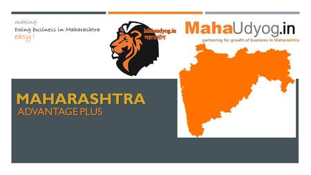 MAHARASHTRA MAHARASHTRA ADVANTAGE PLUS. MAHARASHTRA  Prominent state in India, with history from ancient times.  Boundaries: West -Arabian Sea, North.
