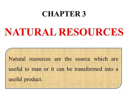 CHAPTER 3 NATURAL <strong>RESOURCES</strong> Natural <strong>resources</strong> are the source which are useful to man or it can be transformed into a useful product. 1.